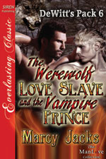 The Werewolf Love Slave and the Vampire Prince -- Marcy Jacks